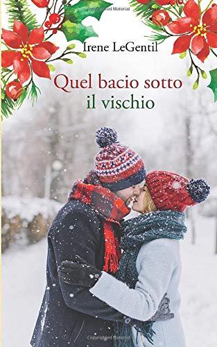 Quel bacio sotto il vischio: A Christmas Novella