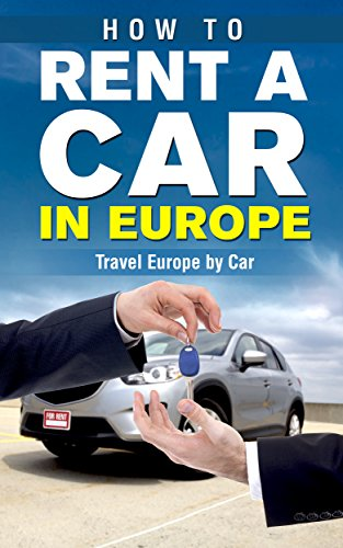 How to Rent a Car in Europe - Travel Europe by Car (Travel Guide, Touring Europe by...