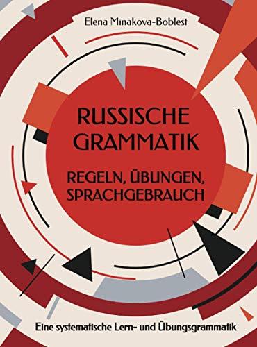 Russische Grammatik. Regeln, Übungen, Sprachgebrauch: Eine systematische Lern- und Übungsgrammatik
