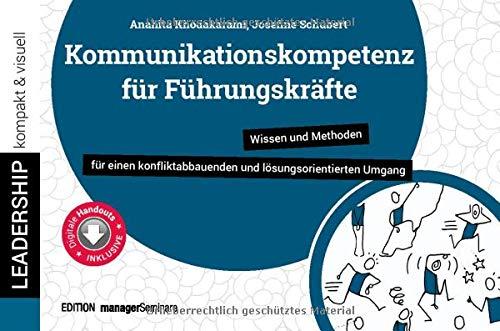 Kommunikationskompetenz für Führungskräfte: Wissen und Methoden für einen konfliktabbauenden und lösungsorientierten Umgang (leadership kompakt & visuell)