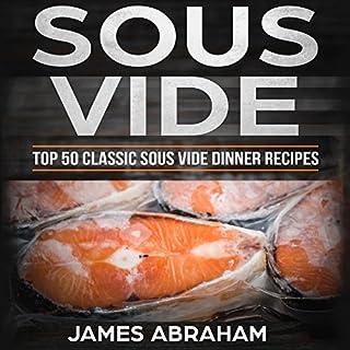 Sous Vide: Top 50 Classic Sous Vide Dinner Recipes audiobook cover art