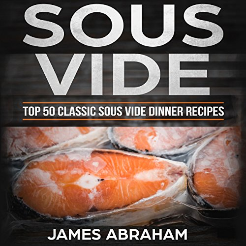 Sous Vide: Top 50 Classic Sous Vide Dinner Recipes audiobook cover art