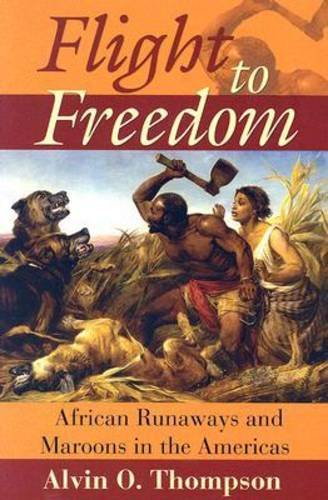 Compare Textbook Prices for Flight to Freedom: African Runaways And Maroons in the Americas Caribbean History Illustrated Edition ISBN 9789766401801 by Thompson, Alvin O.