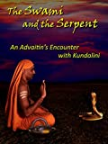 The Swami and the Serpent - A Non-Dualist's Encounter with Kundalini