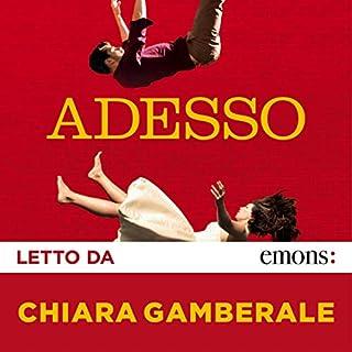 Adesso                   Di:                                                                                                                                 Chiara Gamberale                               Letto da:                                                                                                                                 Chiara Gamberale                      Durata:  4 ore e 31 min     130 recensioni     Totali 4,0