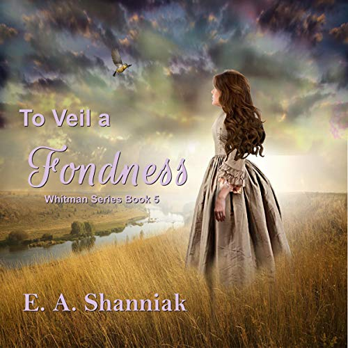 To Veil a Fondness: A Western Clean and Sweet Romance Novella Audiobook By E. A. Shanniak cover art