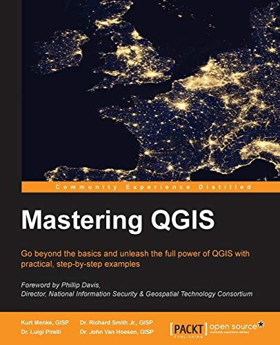 Mastering QGIS (English Edition): Go beyond the basics and unleash the full power of QGIS with practical, step-by-step examples