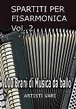 SPARTITI PER FISARMONICA VOL. 2: 100 brani di musica da ballo (Ballabili per Fisarmonica)