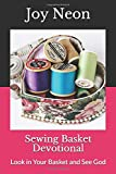 Sewing Basket Devotional: Look in Your Basket and See God (Ordinary Objects, Extraordinary God)