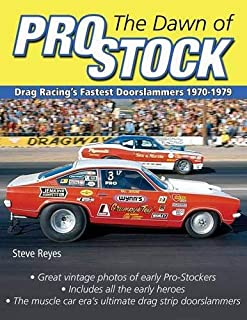 The Dawn of Pro Stock: Drag Racing's Fastest Doorslammers 1970-1979