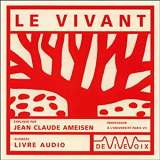 Le vivant                   De :                                                                                                                                 Jean-Claude Ameisen                               Lu par :                                                                                                                                 Jean-Claude Ameisen                      Durée : 1 h et 19 min     14 notations     Global 4,9