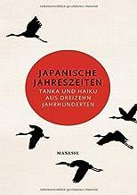 Japanische Jahreszeiten: Tanka und Haiku aus dreizehn Jahrhu