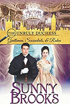 Gentlemen Scoundrels & Rakes  The Unruly Duchess Regency Romance Trilogy
