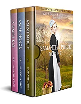 The Amish Bonnet Sisters series: Books 1 - 3 (Amish Mercy, Amish Honor, A Simple Kiss): Amish Romance (The Amish Bonnet Sisters Box Set) by [Samantha Price]