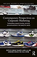Contemporary Perspectives on Corporate Marketing: Contemplating Corporate Branding, Marketing and Communications in the 21...
