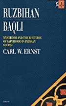 Ruzbihan Baqli: Mysticism and the Rhetoric of Sainthood in Persian Sufism (Routledge Sufi Series)