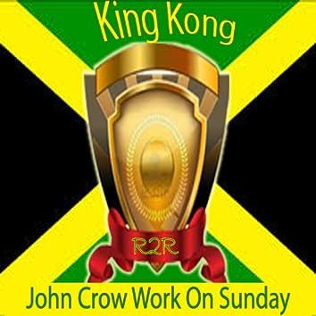John Crow Work on Sunday