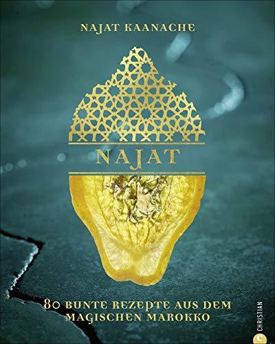 Kochbuch: Najat - 80 bunte Rezepte & Geschichten aus Marokko. Najat Kaanache, die beste marokkanische Köchin der Welt, präsentiert die Highlights aus der marokkanischen und orientalischen Sterneküche.