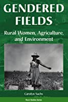 Gendered Fields: Rural Women, Agriculture, And Environment (Rural Studies Series)