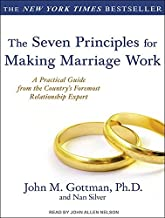 The Seven Principles for Making Marriage Work: A Practical Guide from the Country's Foremost Relationship Expert by John M. Gottman Ph.D. (March 31,2011)