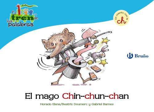 El mago Chin-chun-chan: Un cuento con la CH (Castellano - A Partir De 3 Años - Libros Didácticos - El Tren De Las Palabras)