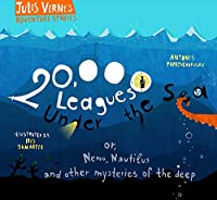 20,000 Leagues Under the Sea: or, Nemo, Nautilus and other mysteries of the deep (Jules Verne's Adventure Stories)