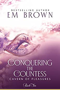 Conquering the Countess: A BDSM Historical Romance (Cavern of Pleasures Book 2) by [Em Brown]