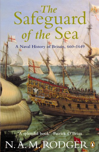 The Safeguard of the Sea: A Naval History of Britain 660-1649 (Naval History of the Sea V. 1, 660-1)