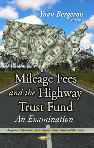 Mileage Fees and the Highway Trust Fund: An Examination (Transportation Infrastructure: Roads, Highw