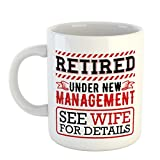 Funny Retirement Gifts for Men, Retired Under New Management See Wife For Details, Coffee Mug for Retired Dad or Husband