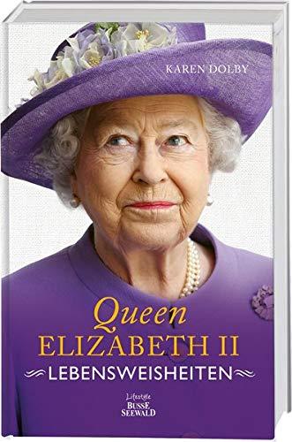 Queen Elizabeth II - Lebensweisheiten: Wie man in absolut jeder Lebenslage Stil und Etikette bewahrt