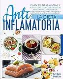 LA DIETA ANTIINFLAMATORIA: Plan de 10 semanas y ms de 200 recetas curativas para...