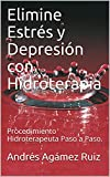 Elimine Estrés y Depresión con Hidroterapia: Procedimiento Hidroterapeuta Paso a Paso.