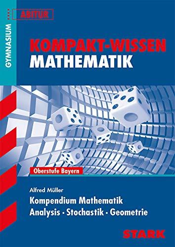 STARK Kompakt-Wissen Gymnasium - Mathematik Kompendium Oberstufe - Bayern