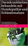 Darmkrankheiten behandeln mit Homöopathie und Schüsslersalzen: Ein homöopathischer und naturheilkundlicher Ratgeber (German Edition)