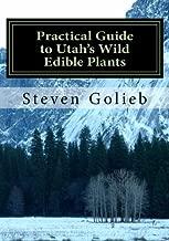 Practical Guide to Utah's Wild Edible Plants: A Survival Handbook