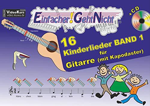 Einfacher!-Geht-Nicht: 16 Kinderlieder BAND 1 – für Gitarre mit Kapodaster incl. CD: Das besondere Notenheft für Anfänger