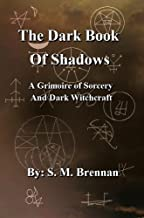 The Dark Book Of Shadows - A Grimoire of Sorcery and Dark Witchcraft
