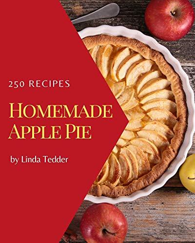 250 Homemade Apple Pie Recipes: More Than an Apple Pie Cookbook