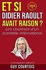 Et si Didier Raoult avait raison ? Les coulisses d'un scandale international par Courtois