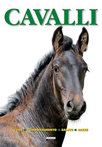 Cavalli. Cura, comportamento, salute, razze