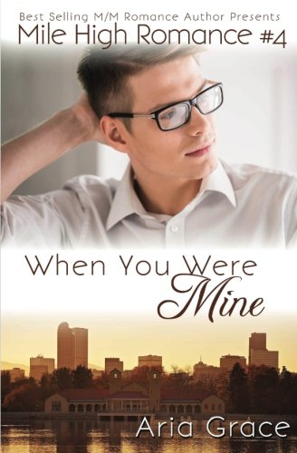 When You Were Mine: M/M Romance (Mile High Romance) (Volume 4)