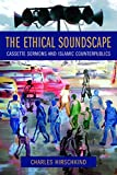 The Ethical Soundscape: Cassette Sermons and Islamic Counterpublics (Cultures of History) (English Edition)
