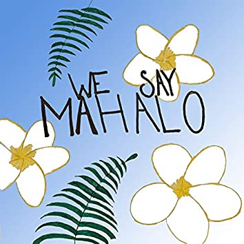 We Say Mahalo