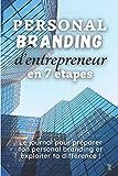 Personal Branding d'entrepreneur en 7 étapes: Le journal pour préparer ton personal branding et exploiter ta différence ! - Cahier de création à remplir