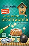 Guglhupfgeschwader: Der zehnte Fall für den Eberhofer, Ein Provinzkrimi (Franz Eberhofer, Band 10) - Rita Falk