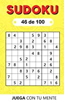 Juega con tu mente: SUDOKU 46 de 100: Colección de 100 diferentes SUDOKUS 9x9 Fáciles, Intermedios y Difíciles para Adultos y para Todos los que desean Poner a Prueba su Mente y Aumentar la Memoria de Forma Entretenida (Sudoku 9x9)