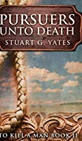 Pursuers Unto Death (To Kill A Man Book 2)