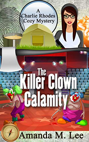 The Killer Clown Calamity (A Charlie Rhodes Cozy Mystery Book 7)