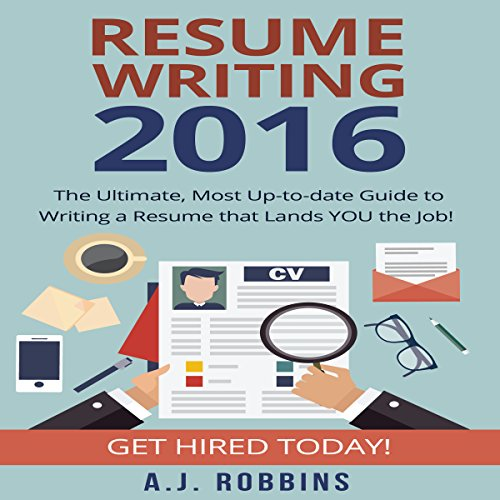 Resume Writing 2016: The Ultimate, Most Up-to-Date Guide to Writing a Resume That Lands You the Job! audiobook cover art
